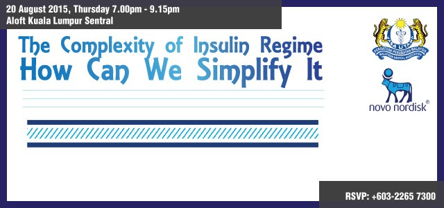 The Complexity of Insulin Regime How Can We Simplify It For reservation before 13 Aug 2015 Nurita – 03 2265 7300 1 CPD point will be awarded